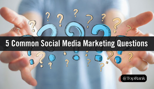 5 Common Questions People Have About Social Media Marketing