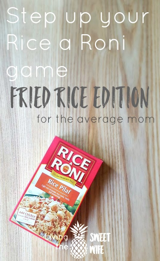Step Up Your Rice a Roni Game- Fried Rice Edition (for the average mom) - Living the Sweet Wife