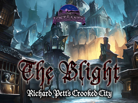 The Lost Lands: The Blight - Richard Pett's Crooked City by Frog God Games —  Kickstarter