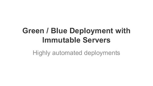 Green / Blue Deployment with Immutable Servers