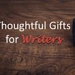 Thoughtful Gifts for Writers | BookGhostwriter.ca blog