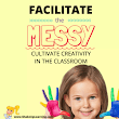 Facilitate the Messy: Cultivate Creativity in the Classroom | Shake Up Learning