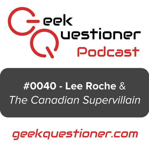 #0040 - Lee Roche & The Canadian Supervillain by The Geek Questioner
