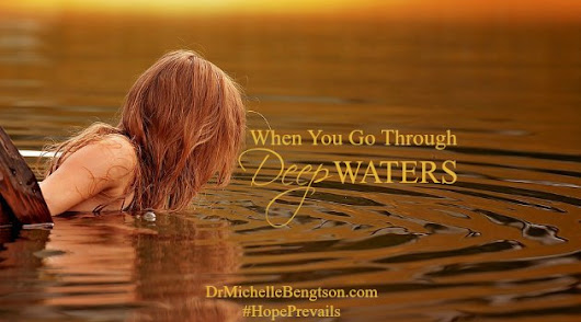 When You Go Through Deep Waters | Dr. Michelle Bengtson