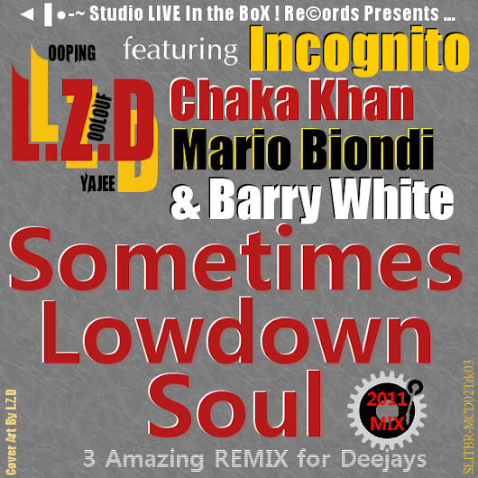 L.Z.D Feat. Incognito Chaka Khan Mario Biondi & Barry White - Sometimes Lowdown Soul
