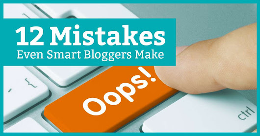 12 Mistakes Even Smart Bloggers Make - Elite Marketing Pro