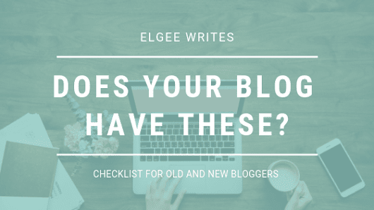 Does your blog have these? A checklist for new bloggers | Elgee Writes