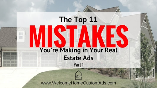 Top 11 Mistakes You're Making in Your Real Estate Ads | Welcome Home Custom Ads