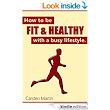 How To Be Fit And Healthy With A Busy Lifestyle eBook: Carsten Martin: : Kindle Store