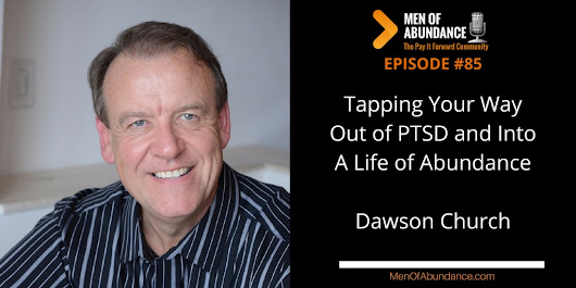 085: Tapping Your Way Out of PTSD and Into A Life of Abundance – Dawson Church