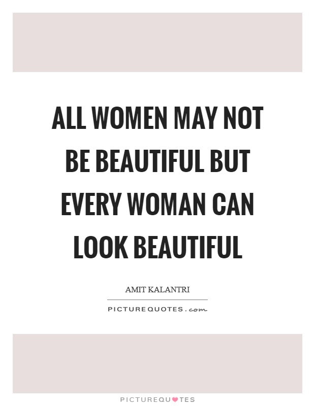 All Women May Not Be Beautiful But Every Woman Can Look Beautiful