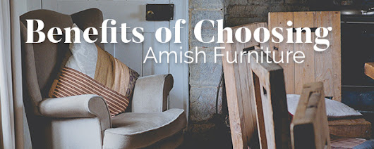 Benefits of Choosing Amish Furniture | Amish Outlet Store