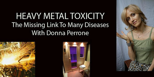 'Heavy Metal Toxicity'  The Missing Link to Many Diseases With Donna Perrone