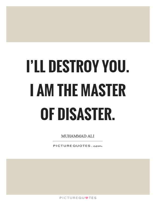 Ill Destroy You I Am The Master Of Disaster Picture Quotes