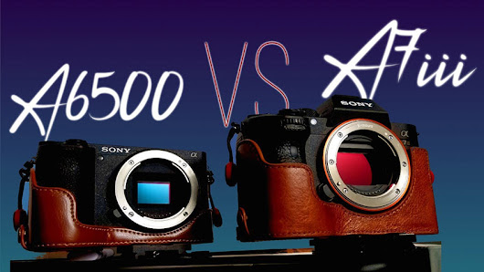 Sony A6500 vs Sony A7III Side-by-Side Comparison
