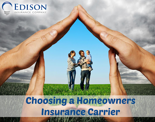 Choosing a Homeowners Insurance Carrier > Edison Blog