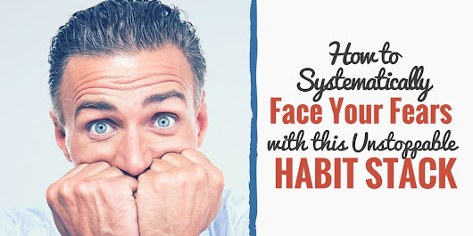 How to Systematically Face your Fears with This Unstoppable Habit Stack