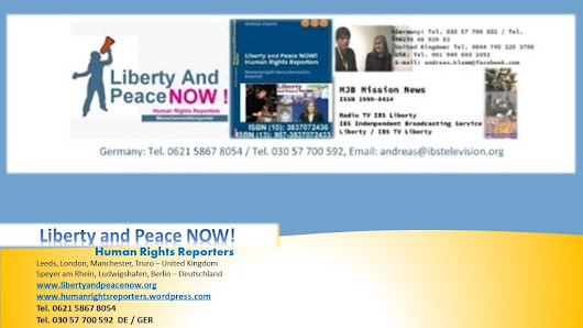 Liberty and Peace NOW! Human Rights Reporters – and – media network international / Medien-Netzwerk international / Tel. 030 57 700 592 und Tel. 0621 5867 8054 (Germany / Deutschland)