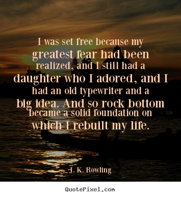 J K Rowling Image Quotes I Was Set Free Because My Greatest Fear