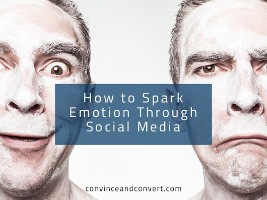How to Spark Emotion Through Social Media | Convince and Convert: Social Media Consulting and Content Marketing Consulting