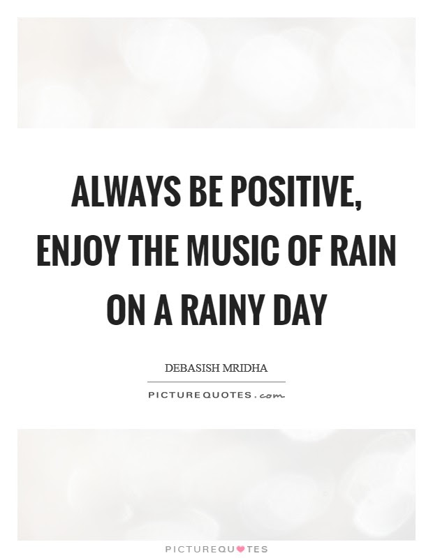 Always Be Positive Enjoy The Music Of Rain On A Rainy Day Picture