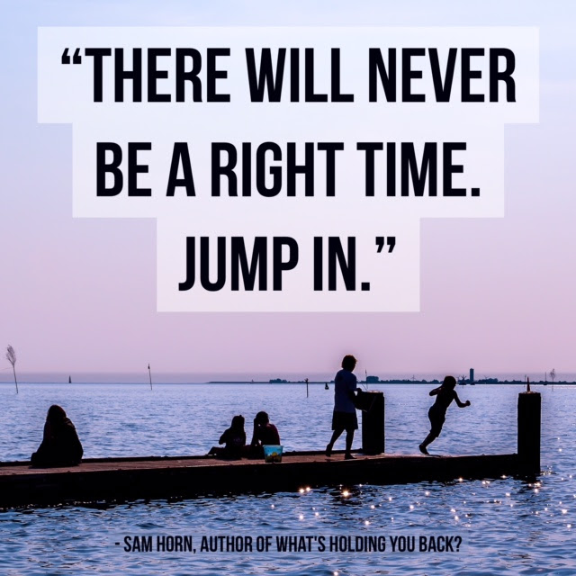 Day Right Quote 36 There Will Never Be A Right Time Jump In