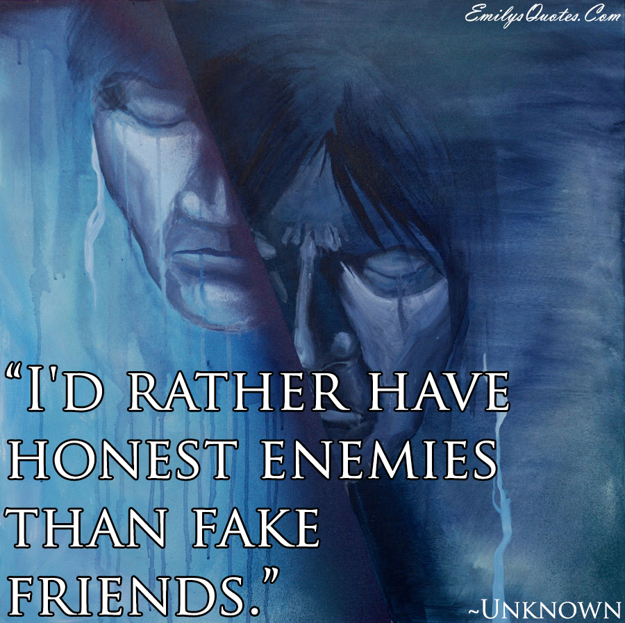 Id Rather Have Honest Enemies Than Fake Friends Popular