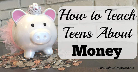 How to Teach Teens About Money - Almost Empty Nest