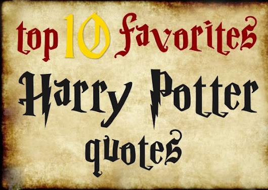 top 10 favorite Harry Potter quotes!