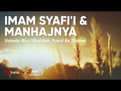 Imam Syafi'i dan Manhajnya - Ustadz Abu Ubaidah Yusuf As Sidawi