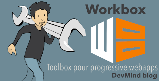 Workbox la toolbox pour les progressive webapps