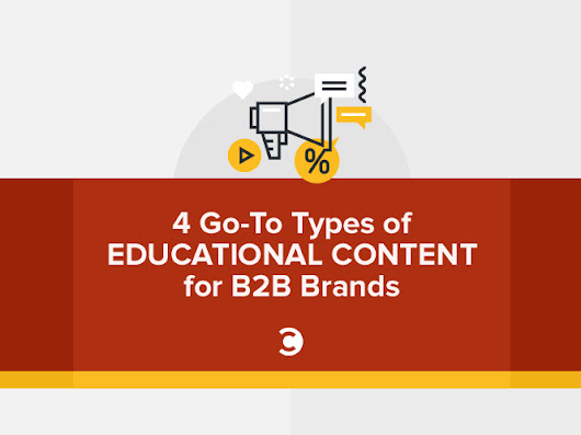 4 Go-To Types of Educational Content for B2B Brands | Convince and Convert: Social Media Consulting and Content Marketing Consulting