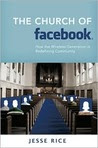 The Church of Facebook: How the Wireless Generation Is Redefining Community