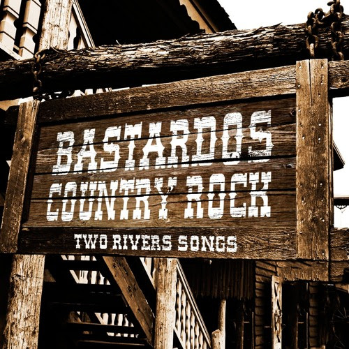 Two Rivers Songs by Bastardos Country Rock