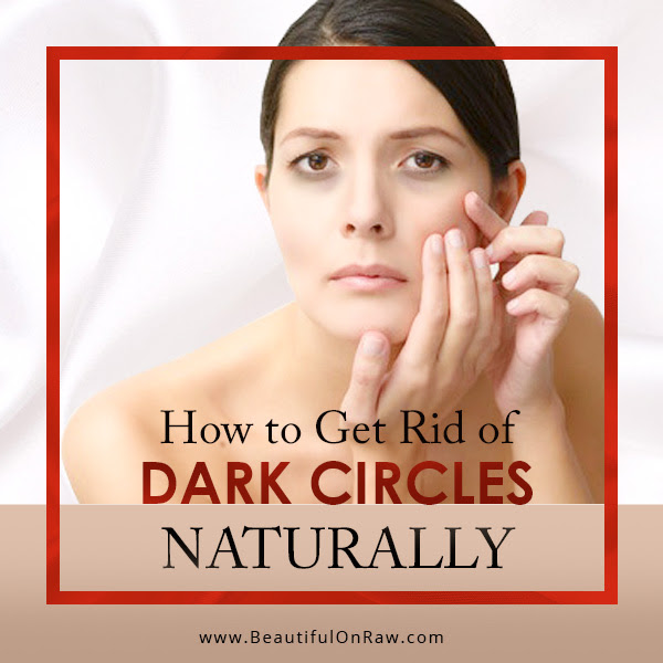 How to Get Rid of Dark Circles Under Your Eyes Naturally ...
