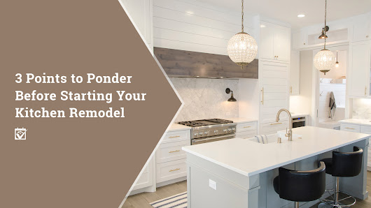 HomeKeepr | 3 Points to Ponder Before Starting Your Kitchen Remodel