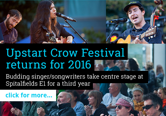 Upstart Crow Festival returns for 2016. Budding singer/songwriters take center stage at Spitalfields E1 for a third year