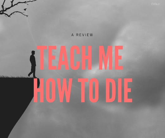 Teach Me How to Die by Joseph Rauch: A review - Michael Noker