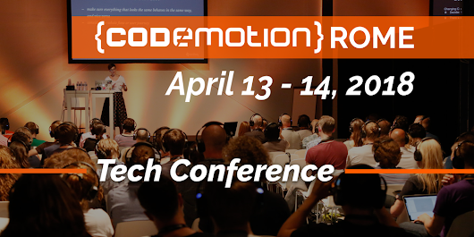 Codemotion Rome 2018 - Conference (April 13 - 14)