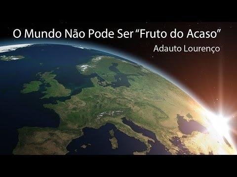 O Mundo Não Pode Ser 'Fruto do Acaso' - Adauto Lourenço