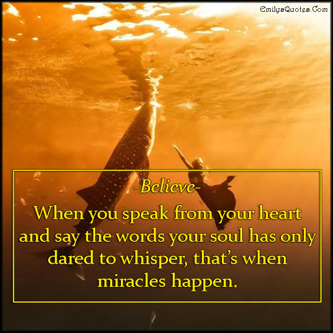 Believe When You Speak From Your Heart And Say The Words Your Soul