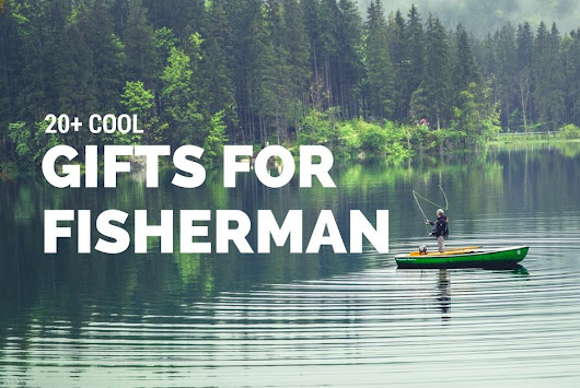 Top 15 Best Fishing Gifts Idea For Holiday – Gifts For Fisherman