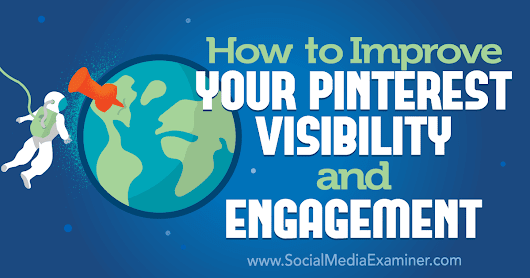 How to Improve Your Pinterest Visibility and Engagement : Social Media Examiner