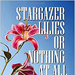 Stargazer Lilies or Nothing at All: Stephen Lomer: 9781540519719: Amazon.com: Books