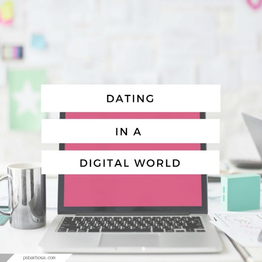 Dating In A Digital World | P.S. Barbosa