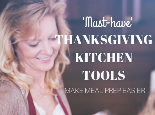 Must Have Thanksgiving Kitchen Tools to Make Dinner Prep Easier