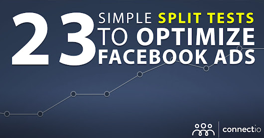 23 Simple Split Tests to Optimize Your Facebook Ads - Connectio