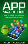 App Marketing: How To Master ASO and Get The Downloads Your App Needs