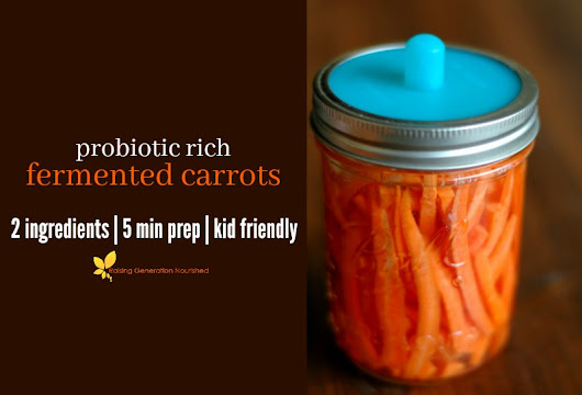 Fermented Carrots {that kids will actually eat!} & The Benefits of Fermented Vegetables