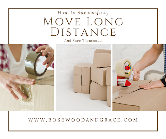 How to Successfully Move Long Distance - Rosewood and Grace